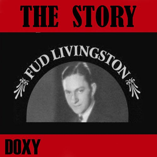 The Story Fud Livingston (Doxy Collection) by Fud Livingston