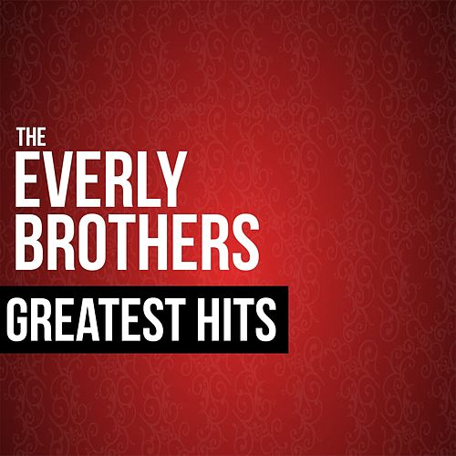 The Everly Brothers Greatest Hits by The Everly Brothers
