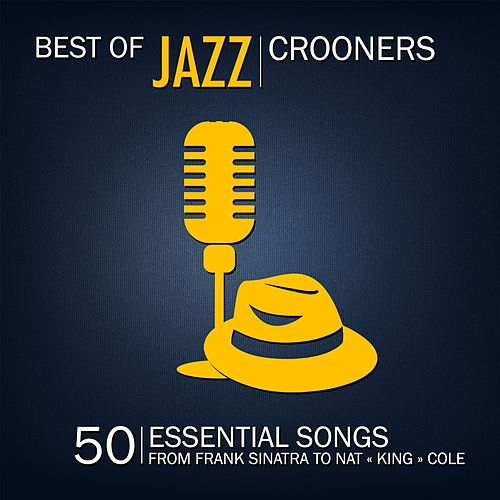 Best of Jazz Crooners (50 Essential Songs from Franck Sinatra to Nat 'King' Cole) by Various Artists