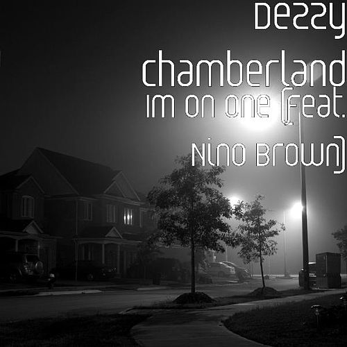 Im on One (feat. Nino Brown) by Dezzy Chamberland