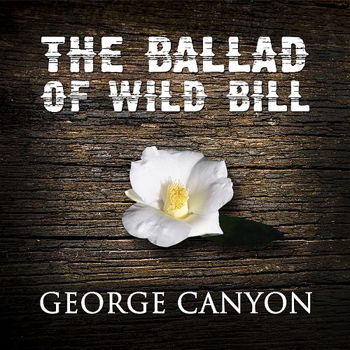The Ballad of Wild Bill de George Canyon