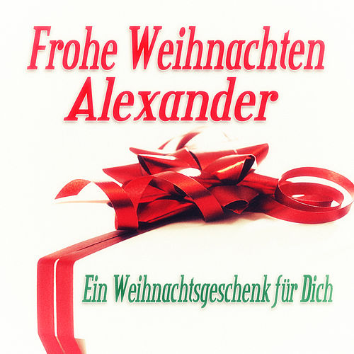 Frohe Weihnachten Alexander - Ein Weihnachtsgeschenk für Dich de Various Artists