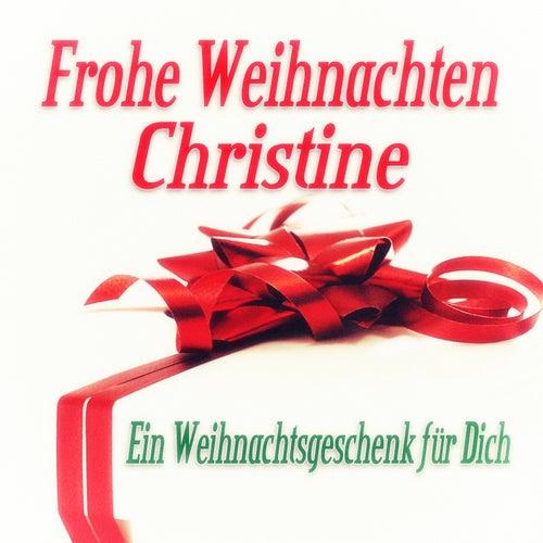 Frohe Weihnachten Christine - Ein Weihnachtsgeschenk für Dich de Various Artists