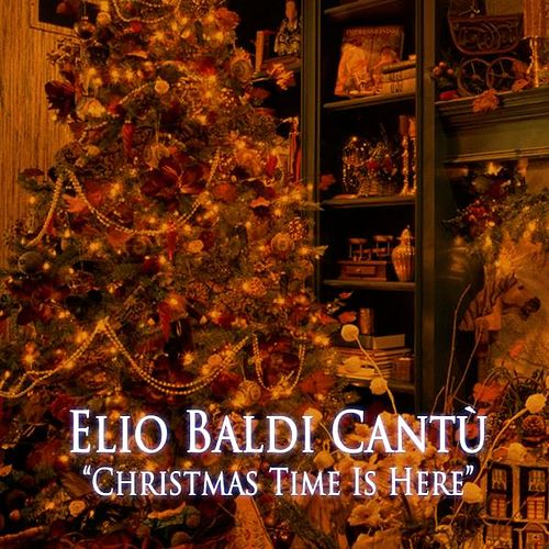 Christmas Time Is Here by Elio Baldi Cantù
