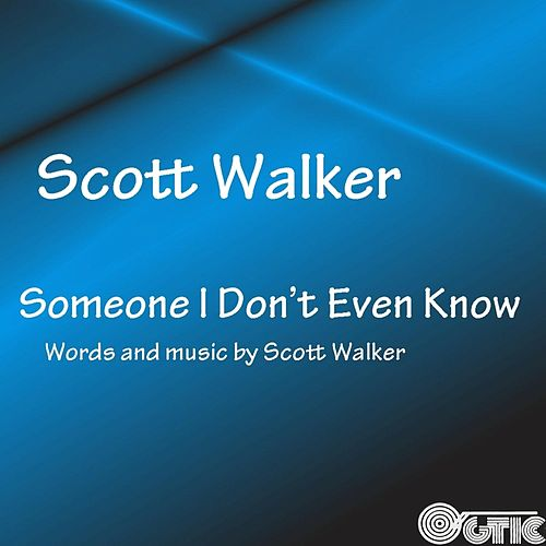 Someone I Don't Even Know de Scott Walker