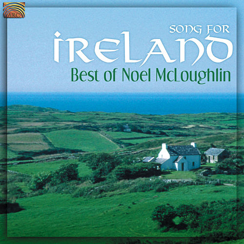 Noel Mcloughlin: Song for Ireland - The Best of Noel Mcloughlin by Noel McLoughlin