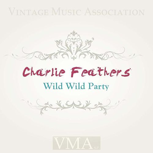Wild Wild Party by Charlie Feathers