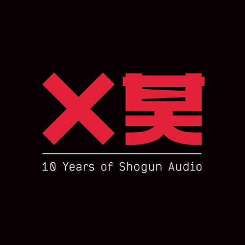 10 Years of Shogun Audio by Various Artists