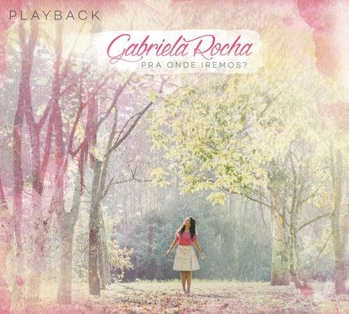 Pra Onde Iremos? (Playback) by Gabriela Rocha