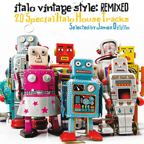 Italo Vintage Style: Remixed (20 Special Italo House Tracks Selected by DJ James Dilillo) de Various Artists