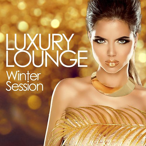 Luxury Lounge Winter Session (Essential Chill out Beats from the Best Cafés and Bars) de Various Artists