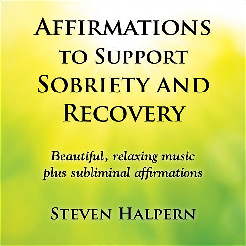 Affirmations to Support Sobriety and Recovery von Steven Halpern