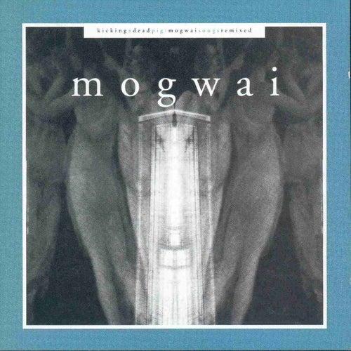 Kicking A Dead Pig+Fear Satan Remixes by Mogwai