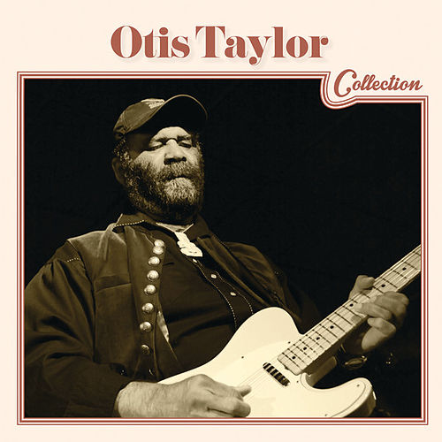 Otis Taylor Collection de Otis Taylor