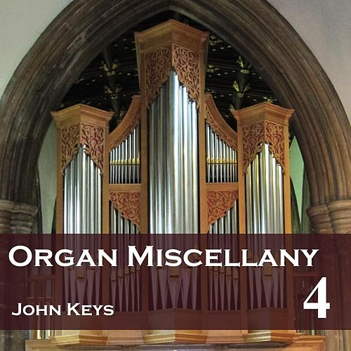 Organ Miscellany, Vol. 4 by John Keys