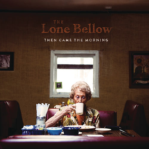Then Came the Morning by The Lone Bellow