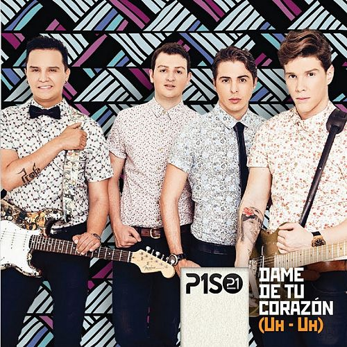 Dame Tu Corazón (Uh - Uh) by Piso 21