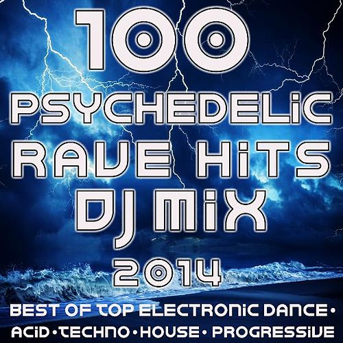 100 Psychedelic Rave Hits DJ Mix 2014 by Various Artists