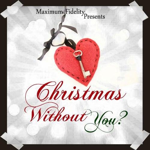 Christmas Without You.Christmas Without You By Maximum Fidelity Napster