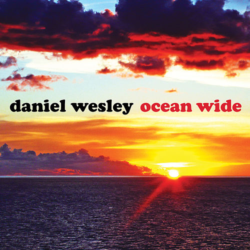 Ocean Wide by Daniel Wesley