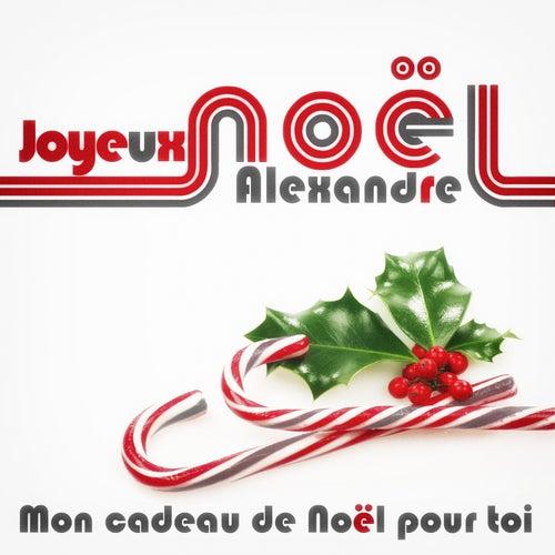 Joyeux Noël Alexandre - Mon cadeau de Noël pour toi de Various Artists
