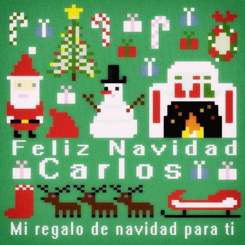 Feliz Navidad Carlos - Mi Regalo de Navidad para Ti de Various Artists