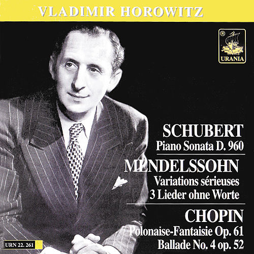 Schubert: Piano Sonara, D. 930 - Mendelssohn: Variations Sérieuses & 3 Lieder - Chopin: Polonaise-Fantasie & Ballade No. 4 by Vladimir Horowitz