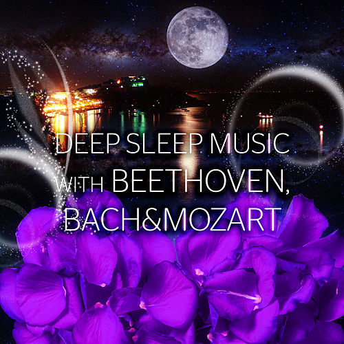 Deep Sleep Music with Beethoven, Bach, Mozart – Deep Sleep Music Therapy, Long Sleeping Songs to Help You Relax, Peaceful Music for Stress Relief by Deep Sleep Music Academy