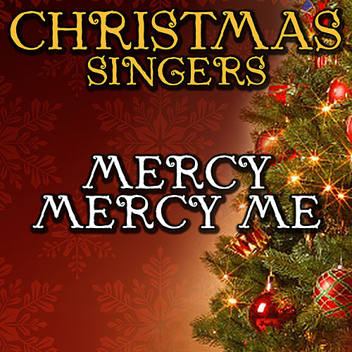 Mercy Mercy Me by Christmas Singers