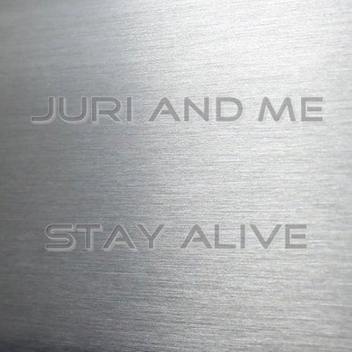 Stay Alive von Juri and Me