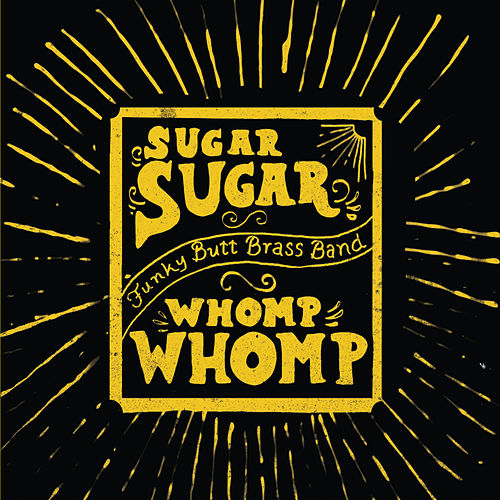 Sugar Sugar Whomp Whomp de Funky Butt Brass Band