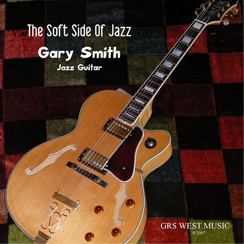 The Soft Side Of Jazz by Gary Smith
