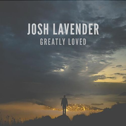 Greatly Loved by Josh Lavender