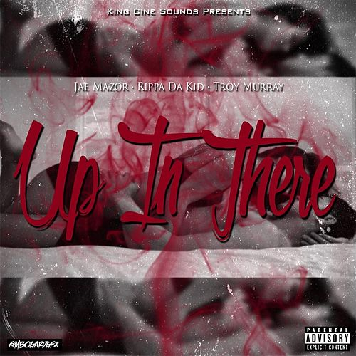 Up in There (feat. Rippa da Kid & Troy Murray) by Jae Mazor