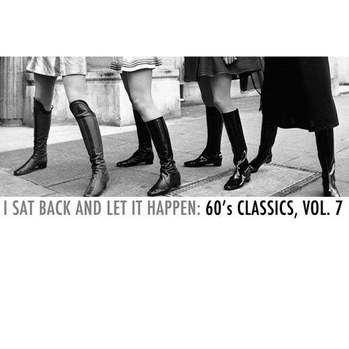 I Sat Back and Let It Happen: 60's Classics, Vol. 7 van Various Artists