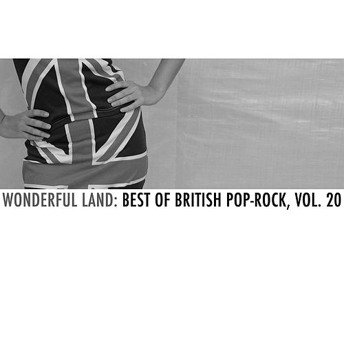 Wonderful Land: Best of British Pop-Rock, Vol. 20 by Various Artists