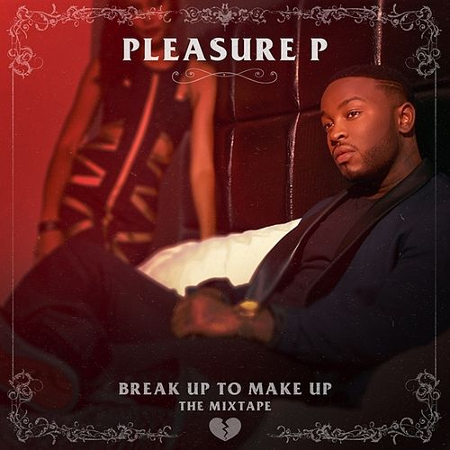 Break Up To Make Up by Pleasure P