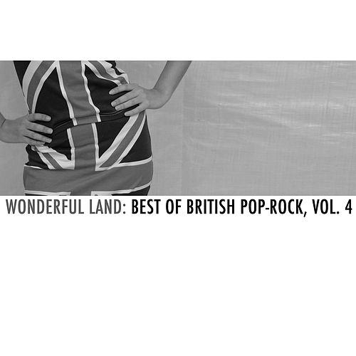 Wonderful Land: Best of British Pop-Rock, Vol. 4 by Various Artists