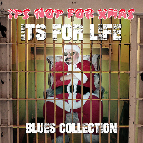 It's Not for Xmas, It's for Life - Blues Collection de Various Artists