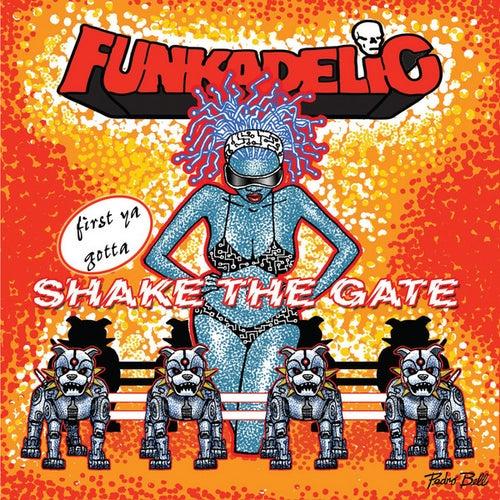 first ya gotta Shake the Gate de Funkadelic