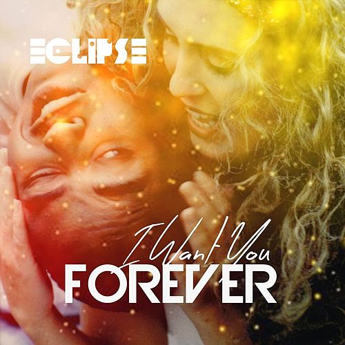 I Want You Forever (Radio Edit) by Eclipse