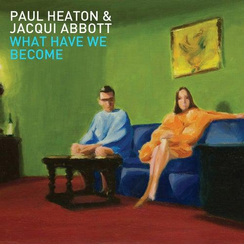 What Have We Become (Deluxe Bonus Edition) von Jacqui Abbott