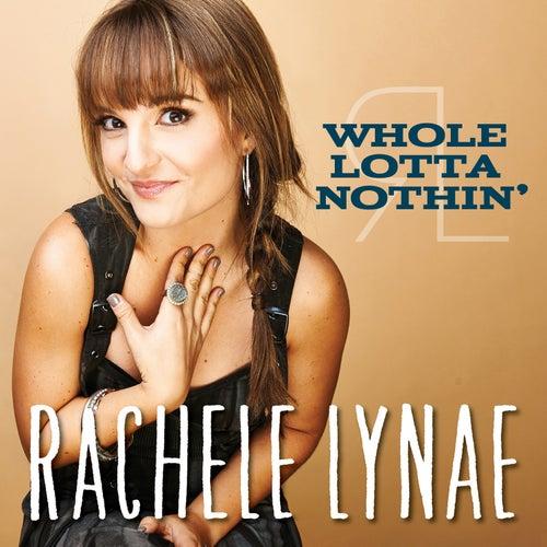 Whole Lotta Nothin' by Rachele Lynae