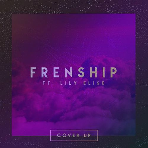 Cover up (feat. Lily Elise) by FRENSHIP