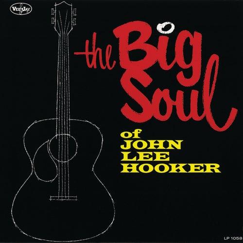 The Big Soul Of John Lee Hooker by John Lee Hooker