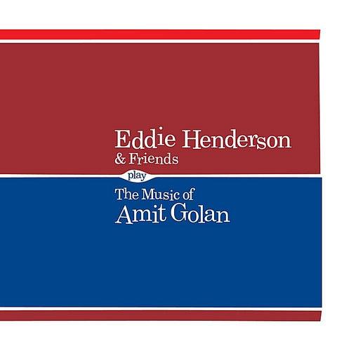 Eddie Henderson & Friends Play the Music of Amit Golan by Eddie Henderson