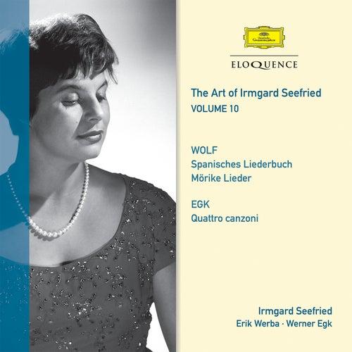 The Art Of Irmgard Seefried - Volume 10: Wolf & Egk Lieder von Irmgard Seefried