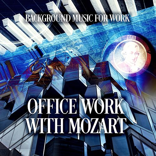 Office Work with Mozart – Background Music for Work,    by