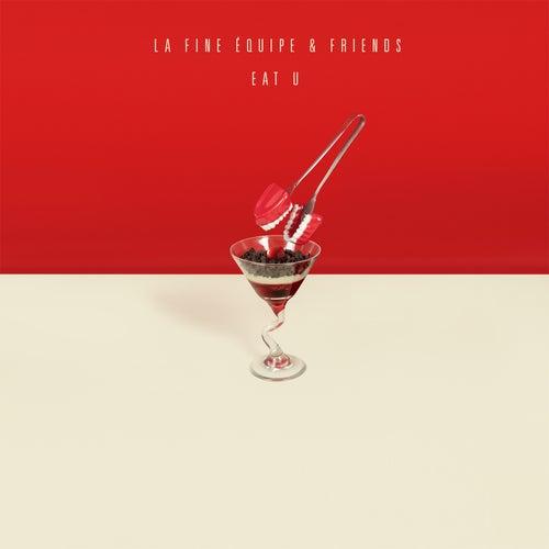 Eat U (La Fine Équipe & Friends) by La Fine Equipe