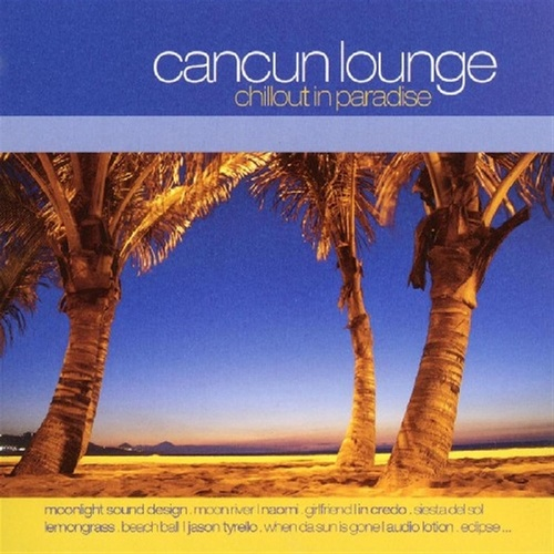 Cancun Lounge - Chillout In Paradise de Various Artists